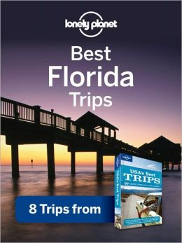 Lonely Planet Best Florida Trips: 8 Trips from USA's Best Trips Travel Guide