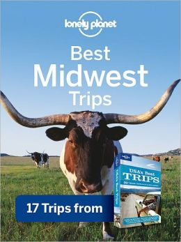 Lonely Planet Best Midwest Trips: 17 Trips from USA's Best Trips Travel Guide