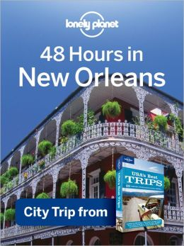Lonely Planet 48 Hours in New Orleans: City Trip from USA's Best Trips Travel Guide
