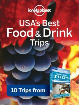 Lonely Planet USA's Best Food & Drink Trips: 10 Trips from USA's Best Trips Travel Guide