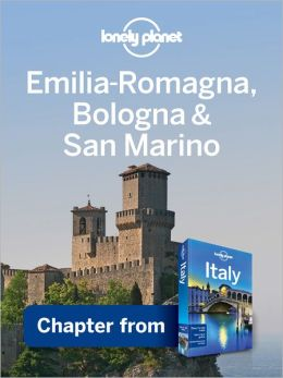 Lonely Planet Emilia-Romagna, Bologna & San Marino: Chapter from Italy Travel Guide