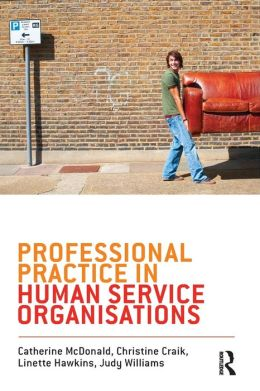 Professional Practice in Human Service Organisations: A Practical Guide for Human Service Workers
