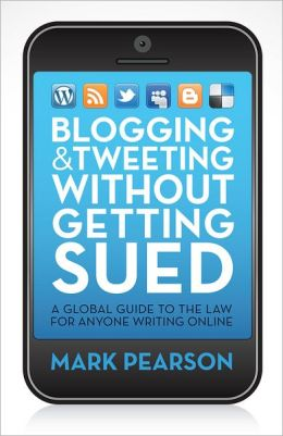 Blogging & Tweeting Without Getting Sued: A Global Guide to the Law for Anyone Writing Online