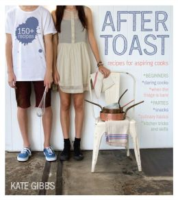 After Toast: Recipes for Aspiring Cooks