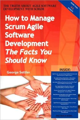 The Truth About Agile Software Development With Scrum - How To Manage Scrum Agile Software Development, The Facts You Should Know