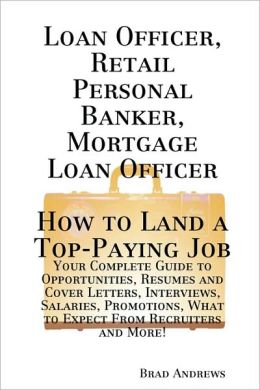 Loan Officer, Retail Personal Banker, Mortgage Loan Officer - How To Land A Top-Paying Job