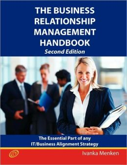The Business Relationship Management Handbook- The Business Guide To Relationship Management; The Essential Part Of Any It/Business Alignment Strategy - Second Edition