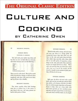 Culture And Cooking By Catherine Owen - The Original Classic Edition