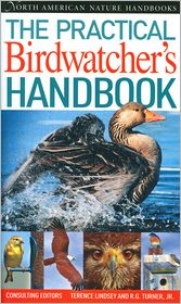 The Practical Birder's Handbook (North American Nature Handbooks Series)