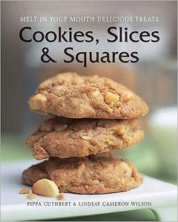 Cookies, Slices & Squares: Melt in Your Mouth Delicious Treats. by Pippa Cuthbert, Lindsay Cameron Wilson