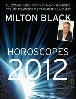 Horoscopes 2012: All Zodiac Signs - Month by Month Highlights - Love and Relationships - Opportunities and Luck