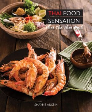 Thai Food Sensation: Think Thai Think Fresh