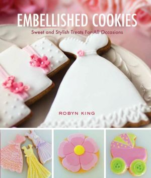 Embellished Cookies: Sweet & Stylish Treats For All Occasions
