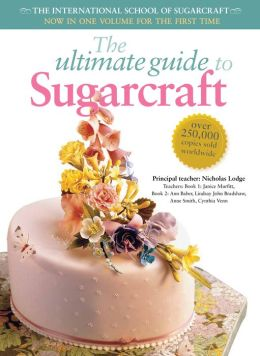 The Ultimate Guide to Sugarcraft: The International School of Sugarcraft