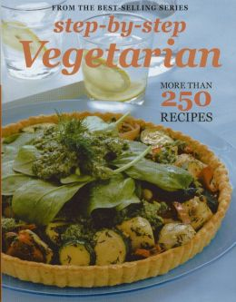 Step by Step Vegetarian: More than 250 Recipes