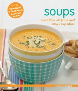 Soups: More Than 50 Fresh and Easy Soup Recipes