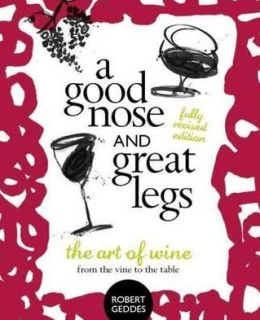 Good Nose & Great Legs: The Art of Wine from the Vine to the Table