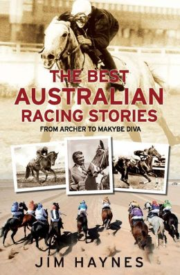 The Best Australian Racing Stories: From Archer to Makybe Diva