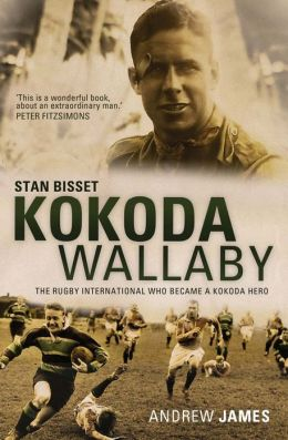 Kokoda Wallaby: Stan Bisset: The Rugby International Who Became a Kokoda Hero
