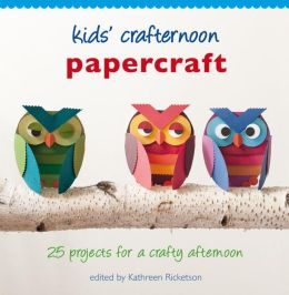 Kids' Crafternoon Papercraft: 25 Projects for a Crafty Afternoon