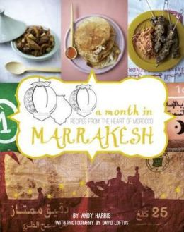 A Month in Marrakesh: A Food Journey to the Heart of Morocco. Andy Harris