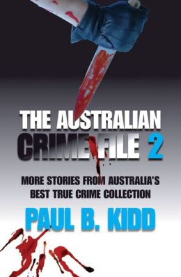 The Australian Crime File 2: More Stories from Australia's Best True Crime Collection