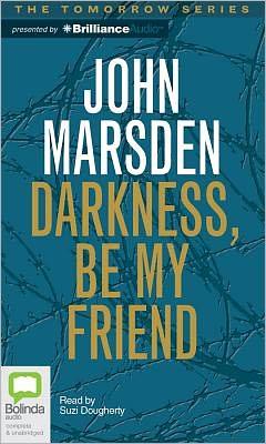 Darkness Be My Friend (Tomorrow Series #4)