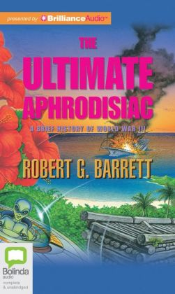 Ultimate Aphrodisiac, The: A Brief History of World War 3