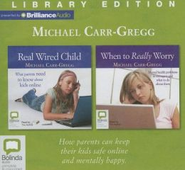 Real Wired Child/When to Really Worry: What Parents Need to Know about Kids Online/Mental Health Problems in Teenagers and What to Do about Them