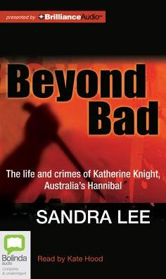 Beyond Bad: The Life and Crimes of Katherine Knight, Australia's Hannibal