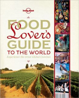Lonely Planet Food Lover's Guide to the World