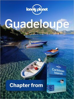 Lonely Planet Guadeloupe: Chapter from Caribbean Islands Travel Guide