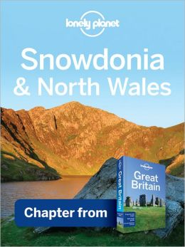Lonely Planet Snowdonia & North Wales: Chapter from Great Britain Travel Guide