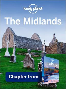 Lonely Planet The Midlands: Chapter from Ireland Travel Guide