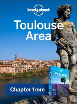 lonely planet toulouse area chapter from france travel guide e book rh idqqlri typepad com Natalie Tran Lonely Planet Barcelona Spain Lonely Planet
