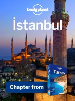 Lonely Planet Istanbul: Chapter from Turkey Travel Guide