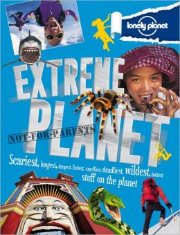 Lonely Planet Not for Parents Extreme Planet