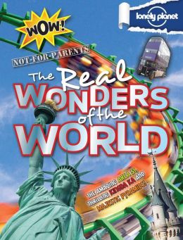 Lonely Planet Not for Parents Real Wonders of the World