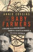 Book Cover Image. Title: The Baby Farmers:  A Chilling Tale of Missing Babies, Shameful Secrets and Murder in 19th Century Australia, Author: Annie Cossins