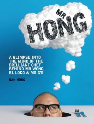 Mr Hong: A Glimpse into the Mind of the Brilliant Chef Behind Mr Wong, El Loco & Ms G's