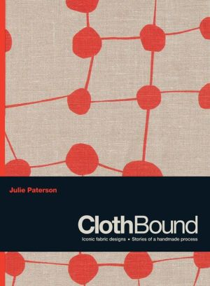 Cloth Bound: Iconic Fabric Design. Stories of a Handmade Process