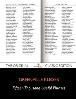 Fifteen Thousand Useful Phrases A Practical Handbook Of Pertinent Expressions, Striking Similes, Literary. Commercial, Conversational And Oratorical Terms - The Original Classic Edition