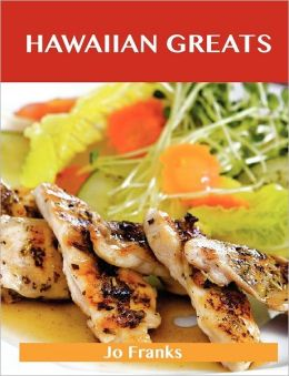 Hawaiian Greats: Delicious Hawaiian Recipes, the Top 100 Hawaiian Recipes
