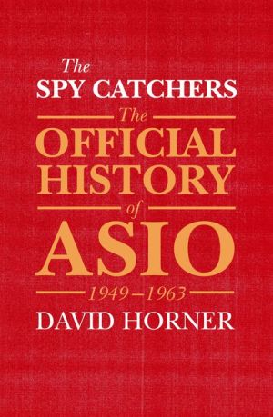 Spy Catchers: The Official History of ASIO, 1949-1963