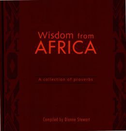 Wisdom from Africa: A Collection of Proverbs