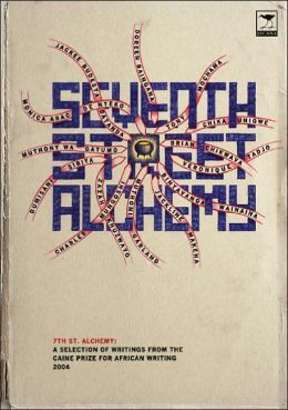 Seventh Street Alchemy 2004: A Selection of Works from the Caine Prize for African Writing