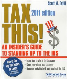 Tax This!, Eighth Edition: An Insider's Guide to Standing up to the IRS
