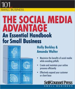 The Social Media Advantage: An Essential Handbook for Small Business