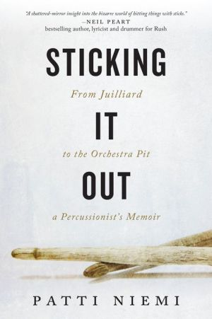 Sticking It Out: From Juilliard to the Orchestra Pit, A Percussionist's Memoir