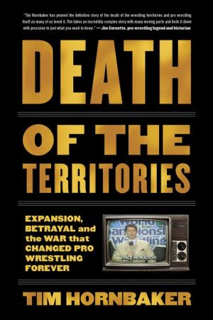 Book Death of the Territories: Expansion, Betrayal and the War that Changed Pro Wrestling Forever